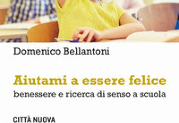 Aiutami a essere felice. Benessere e ricerca di senso a scuola – (Newsletter n.5 dicembre 2020)